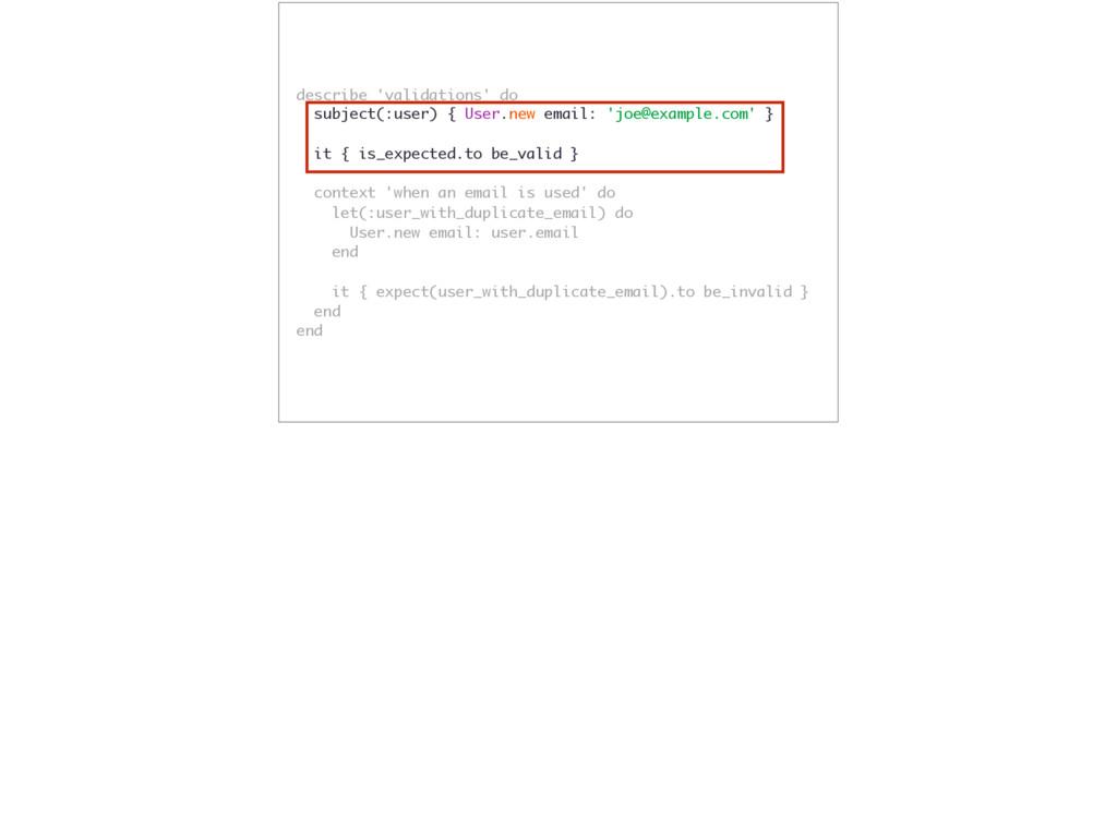 describe 'validations' do subject(:user) { User...