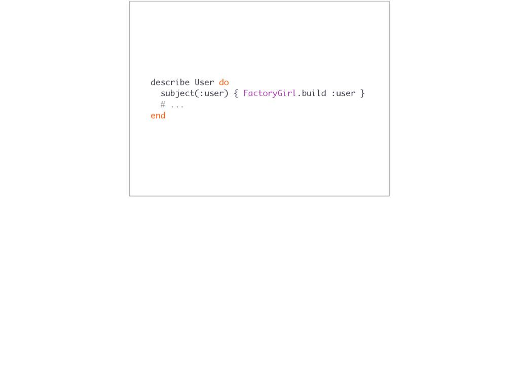 describe User do subject(:user) { FactoryGirl.b...