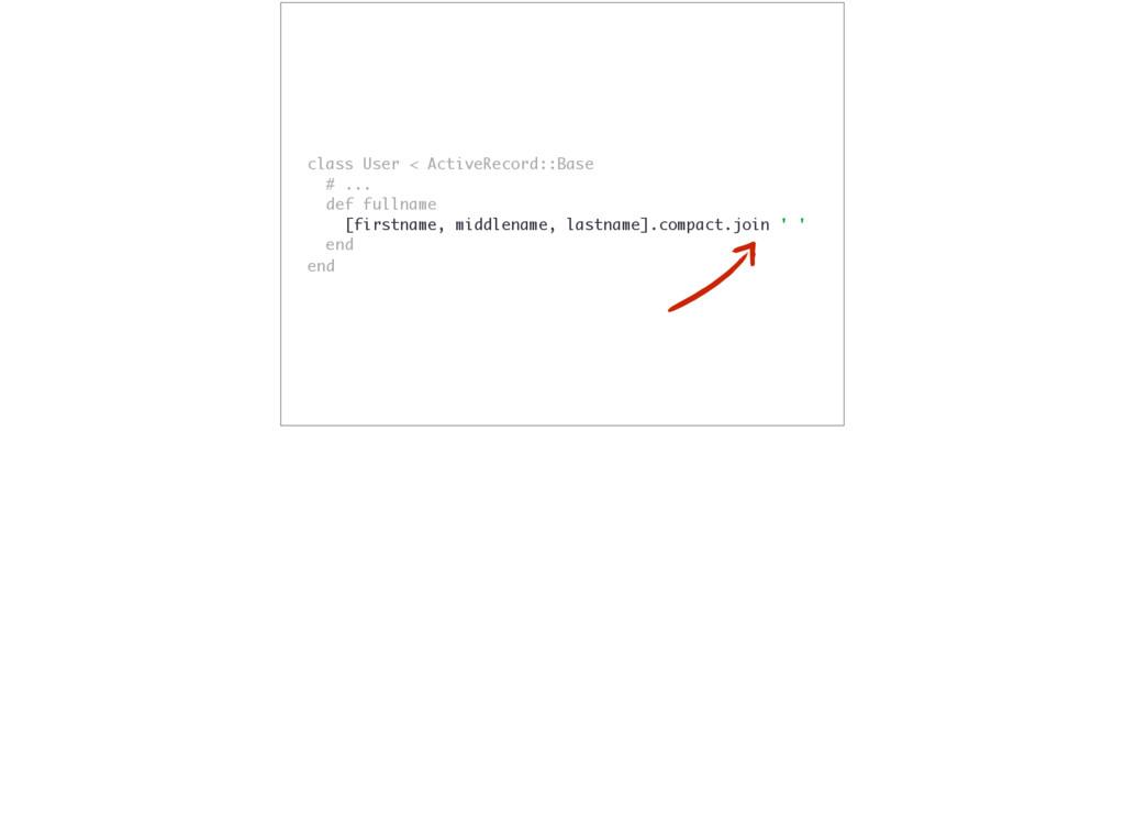 class User < ActiveRecord::Base # ... def fulln...