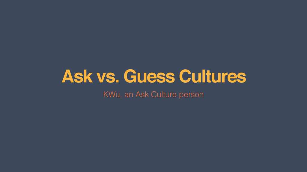 Ask vs. Guess Cultures KWu, an Ask Culture pers...