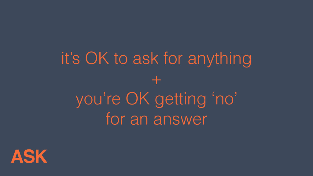 it's OK to ask for anything + you're OK getting...