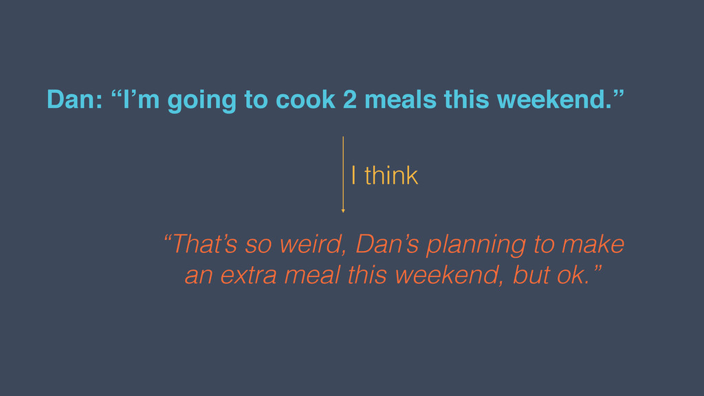 """Dan: """"I'm going to cook 2 meals this weekend."""" ..."""