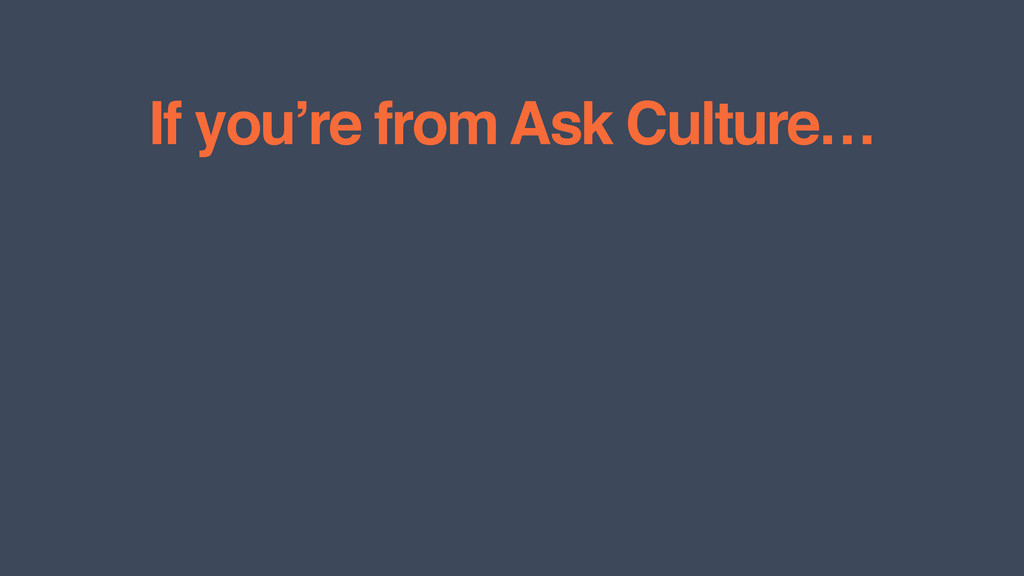 If you're from Ask Culture…