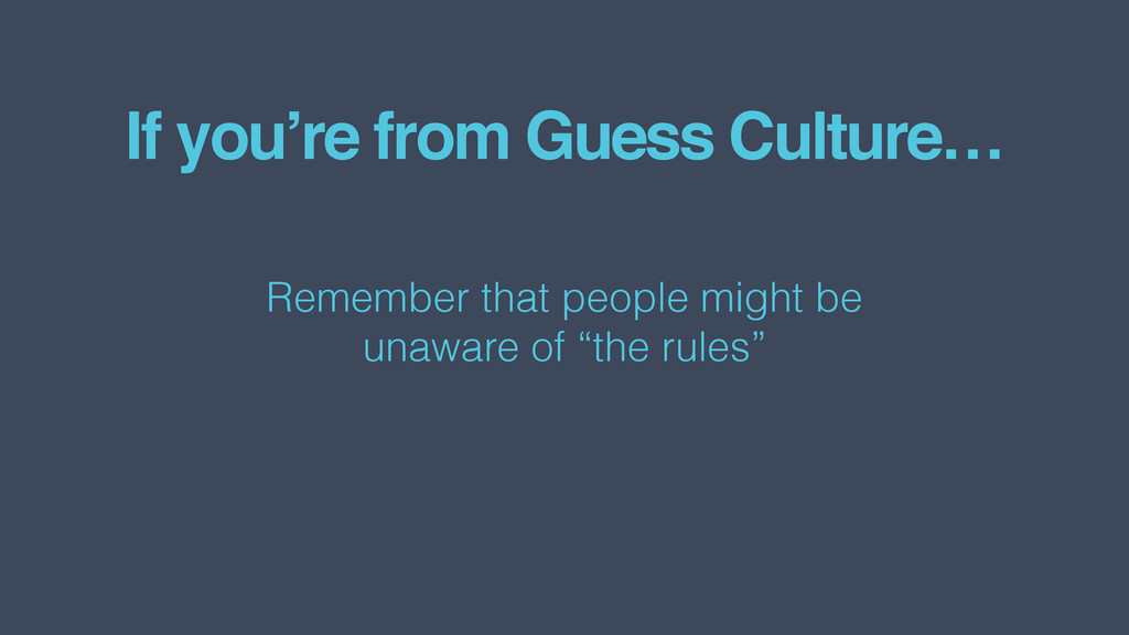 If you're from Guess Culture… Remember that peo...