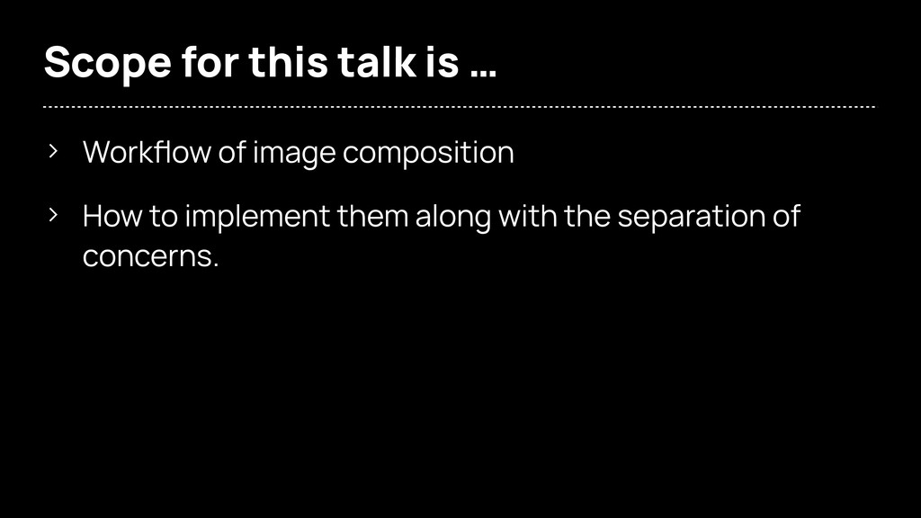Scope for this talk is … > Workflow of image com...