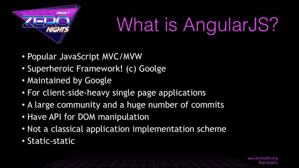 • Popular JavaScript MVC/MVW • Superheroic Fram...