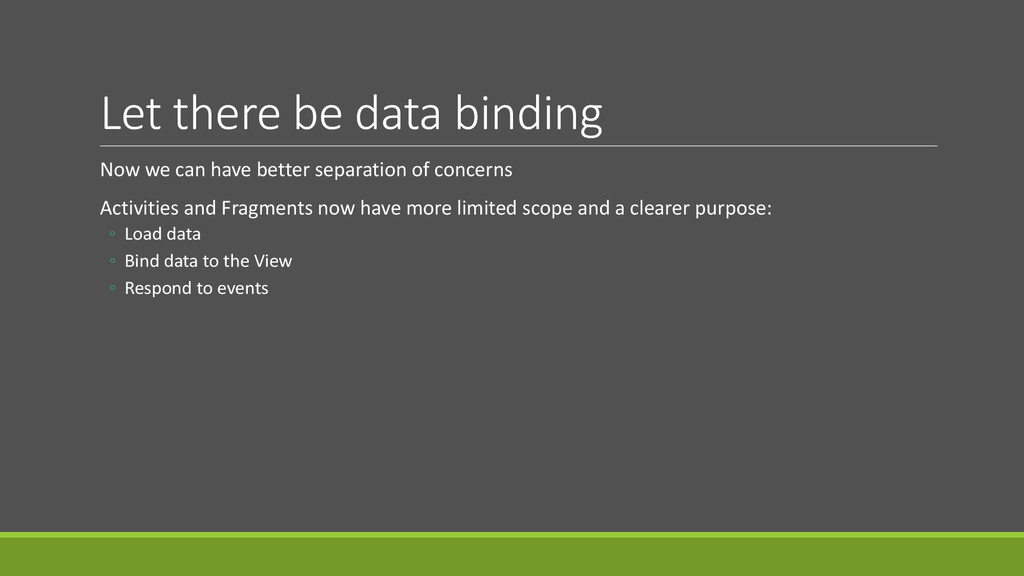 Let there be data binding Now we can have bette...