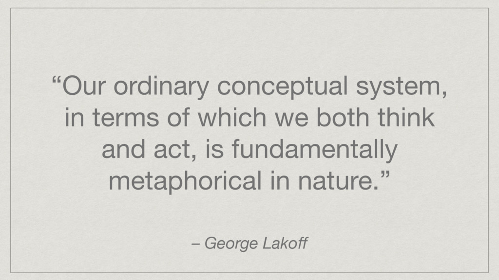 """""""Our ordinary conceptual system, in terms of wh..."""