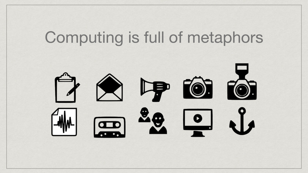 Computing is full of metaphors