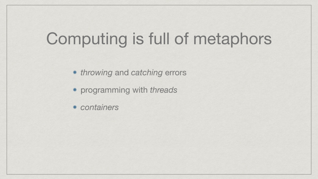 Computing is full of metaphors throwing and cat...