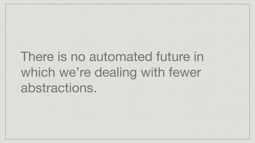 There is no automated future in which we're dea...
