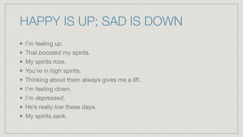 HAPPY IS UP; SAD IS DOWN I'm feeling up.   That...