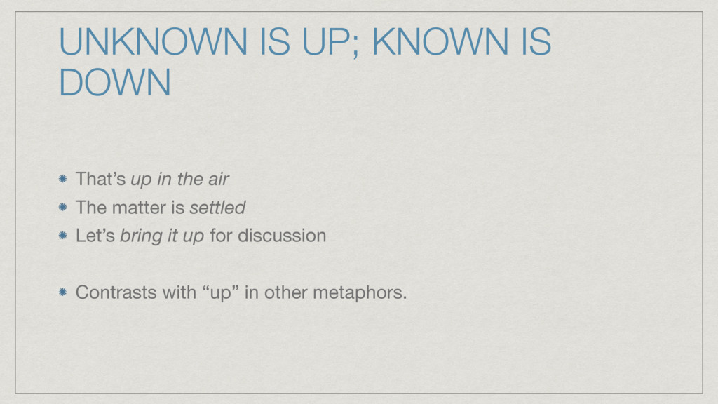 UNKNOWN IS UP; KNOWN IS DOWN That's up in the a...