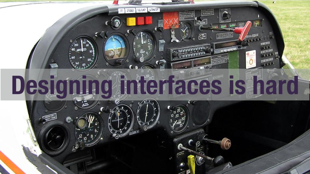 Designing interfaces is hard