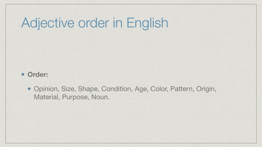 Adjective order in English Order: Opinion, Size...