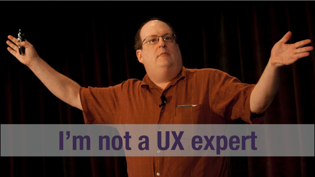 I'm not a UX expert