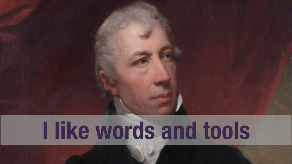 I like words and tools