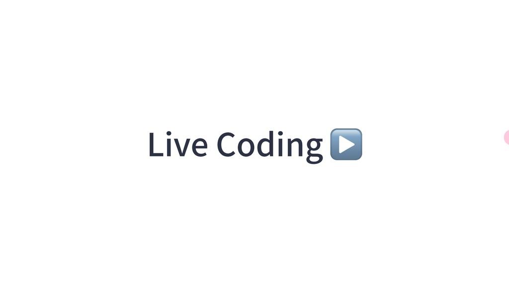 Live Coding ▶