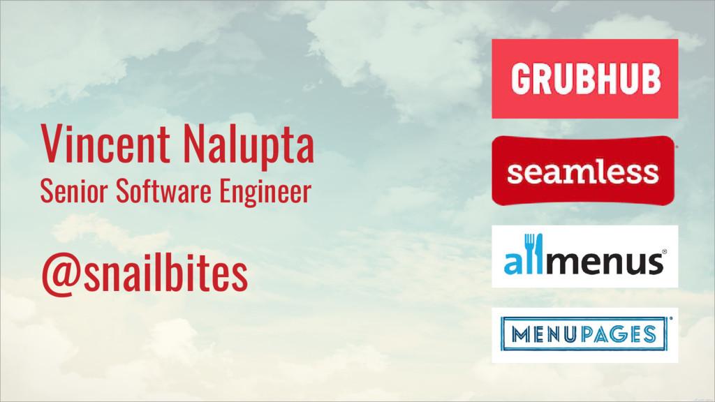 Vincent Nalupta Senior Software Engineer @snail...