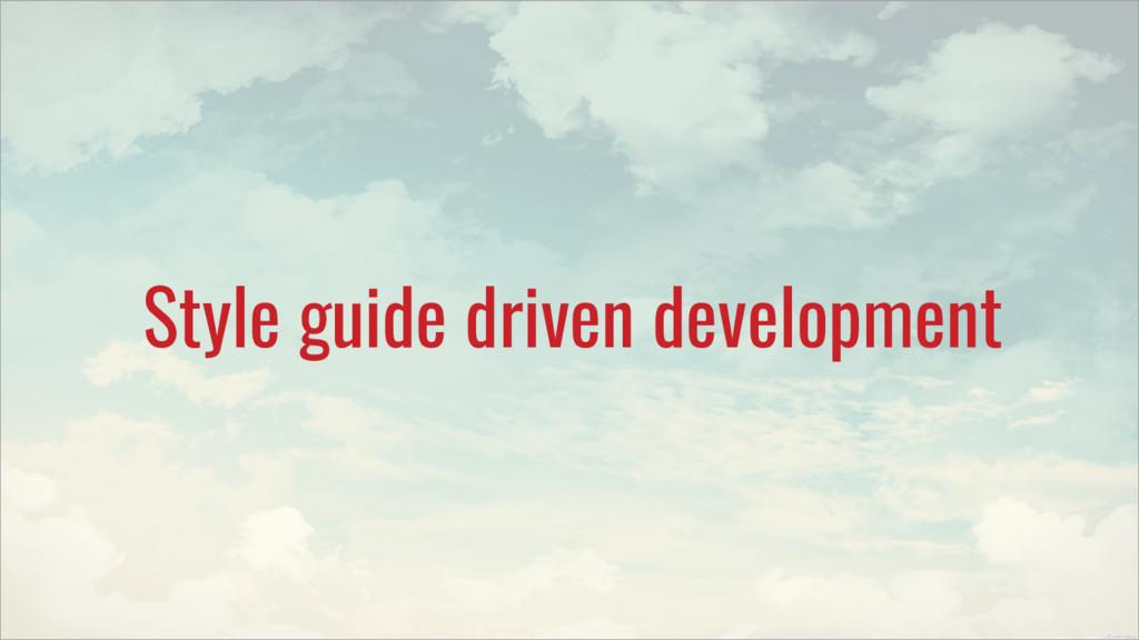 Style guide driven development