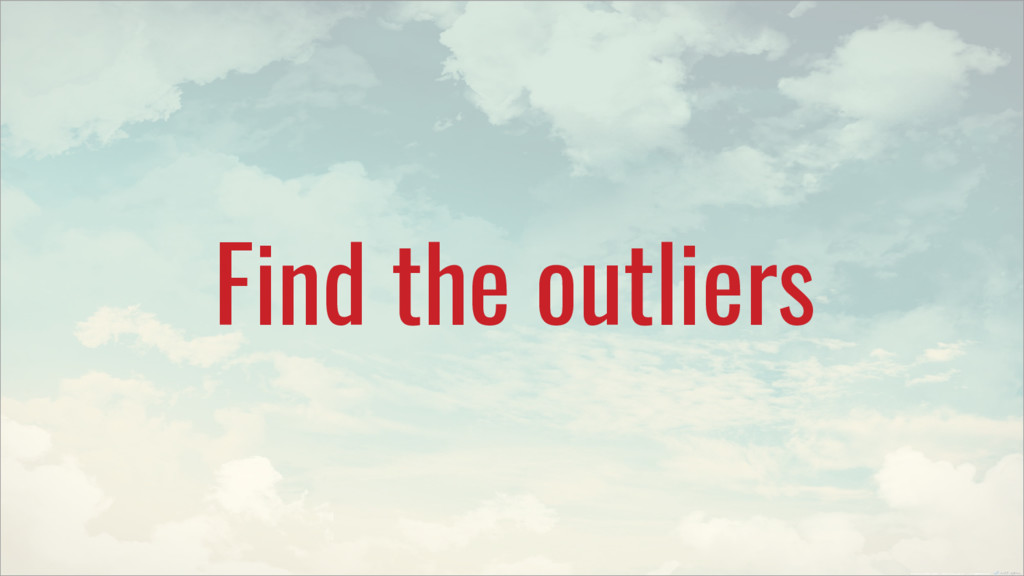 Find the outliers