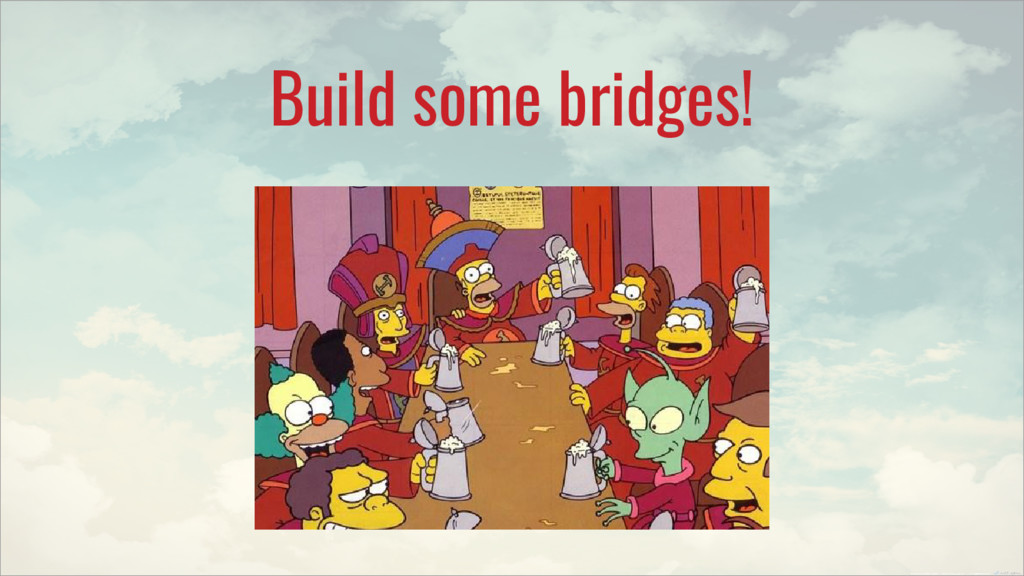 Build some bridges!