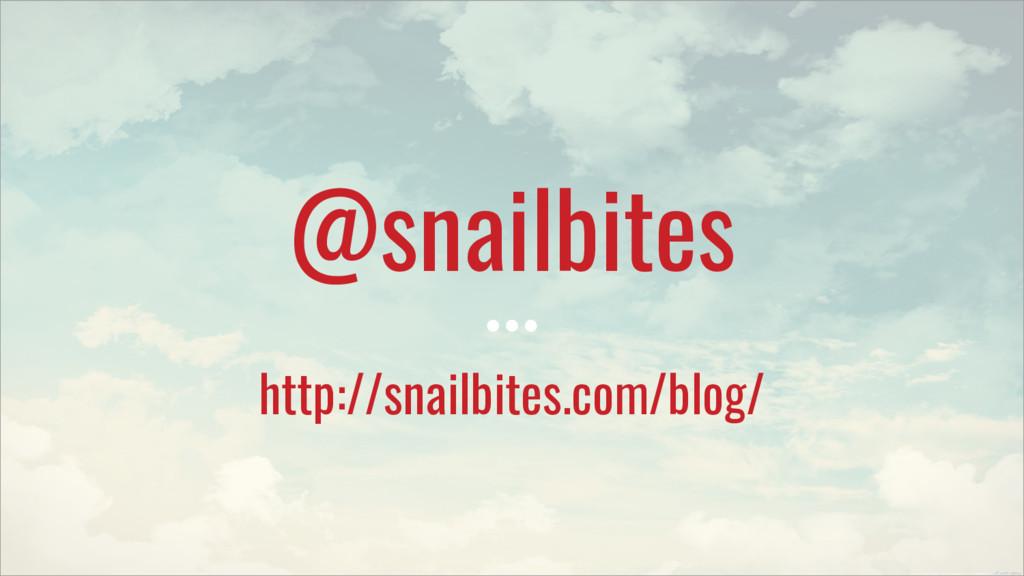 @snailbites http://snailbites.com/blog/