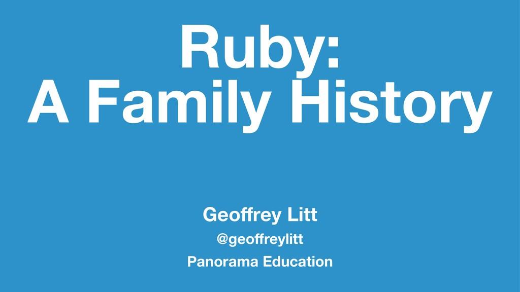 Ruby: A Family History Geoffrey Litt @geoffreylit...