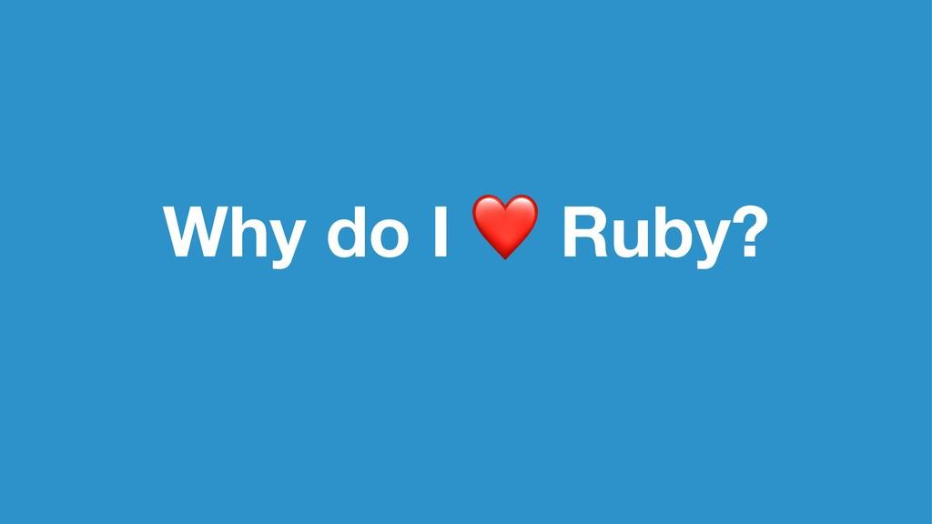 Why do I Ruby?