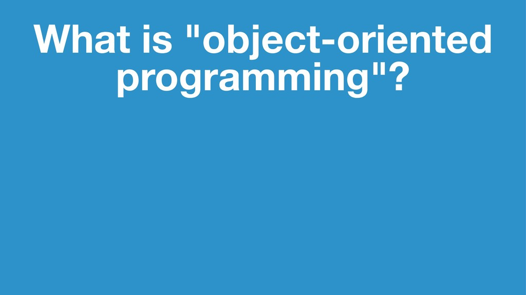 """What is """"object-oriented programming""""?"""