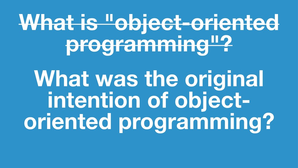 """What is """"object-oriented programming""""? What was..."""