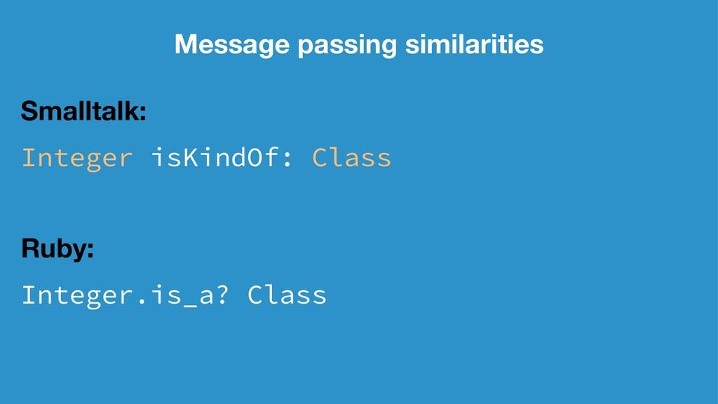 Message passing similarities Smalltalk: Integer...