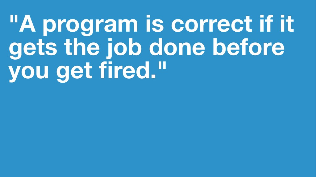 """""""A program is correct if it gets the job done b..."""