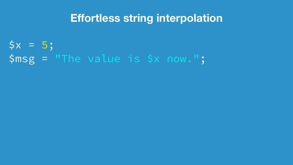 "Effortless string interpolation $x = 5; $msg = ""..."