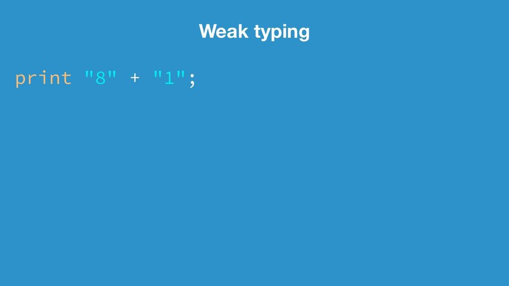 """Weak typing print """"8"""" + """"1"""";"""