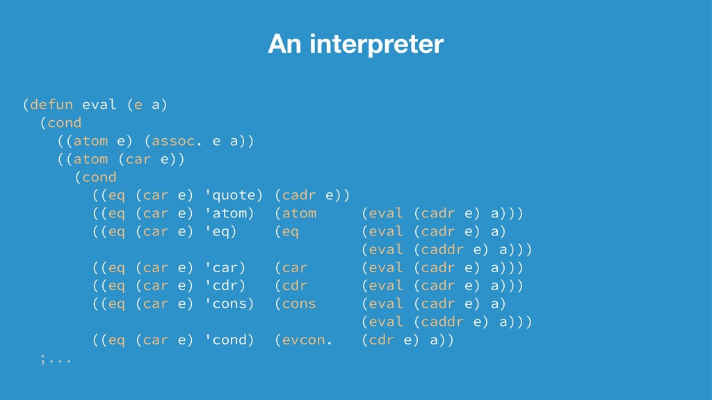 An interpreter (defun eval (e a) (cond ((atom e...