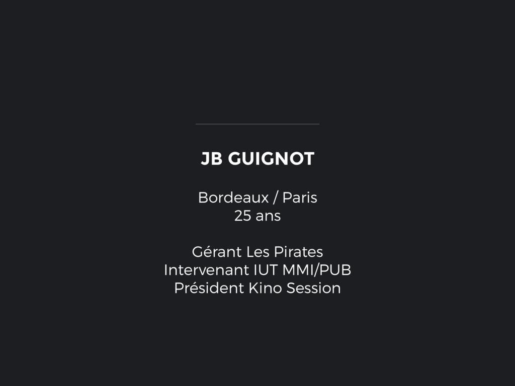 JB GUIGNOT Bordeaux / Paris 25 ans Gérant Les P...