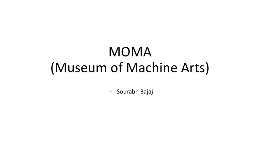 MOMA (Museum of Machine Arts) - Sourabh Bajaj