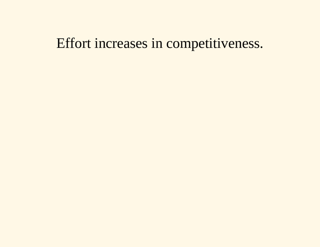 Effort increases in competitiveness.