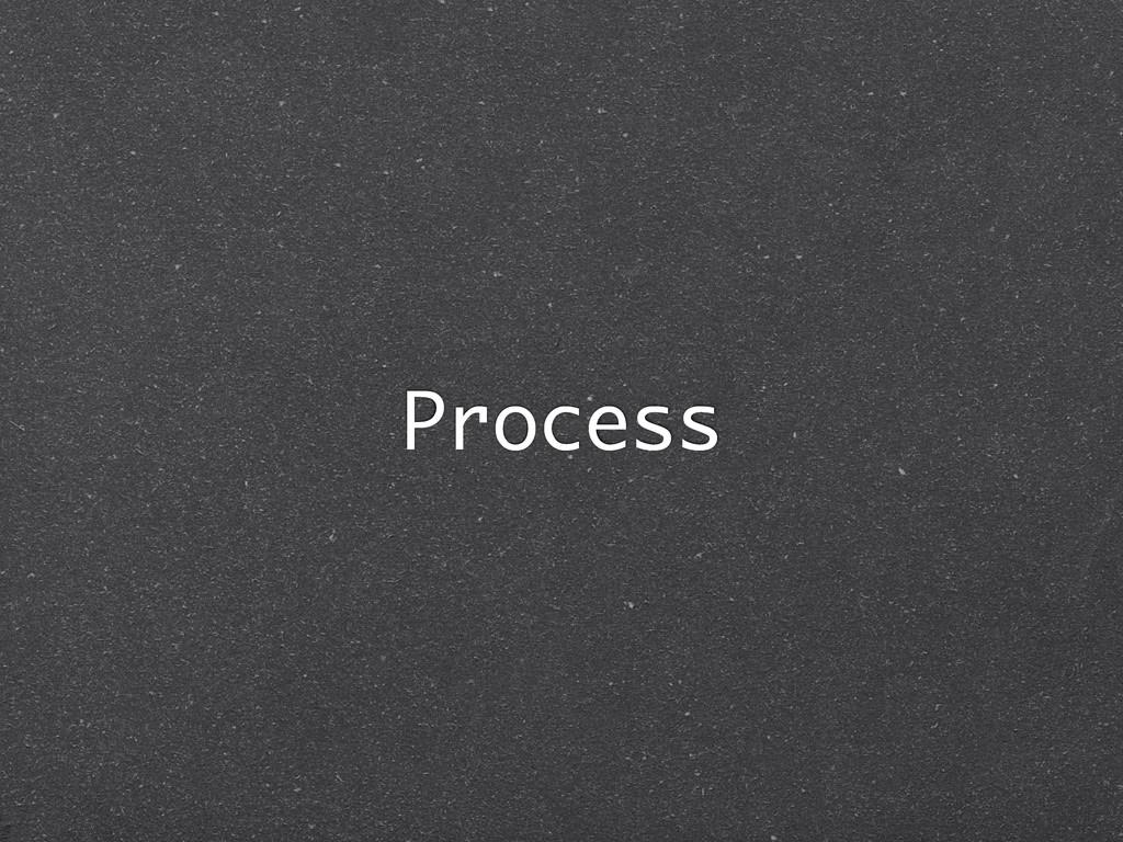 Process
