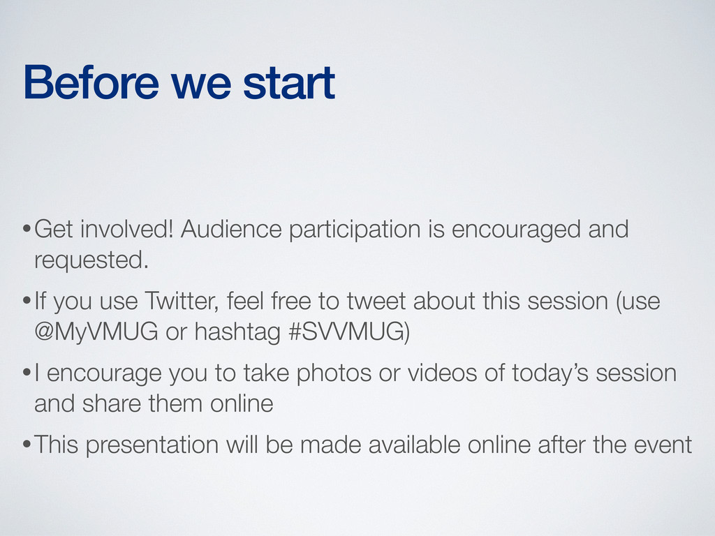 Before we start •Get involved! Audience partici...