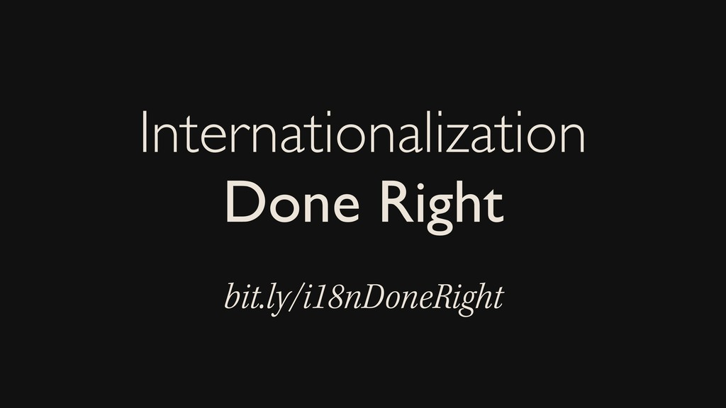 Internationalization Done Right bit.ly/i18nDone...