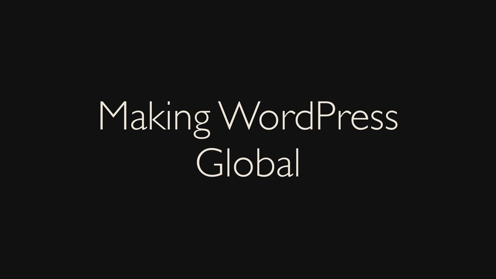 Making WordPress Global