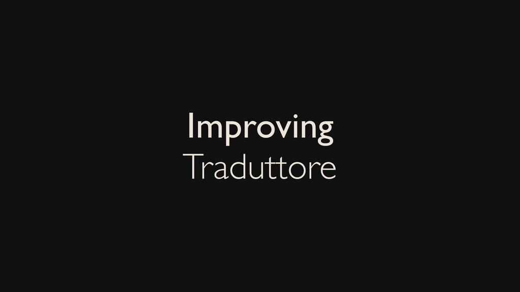 Improving Traduttore