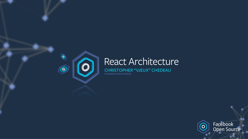 "React Architecture CHRISTOPHER ""VJEUX"" CHEDEAU ..."