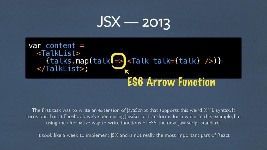 JSX — 2013 var content = <TalkList> {talks.map(...
