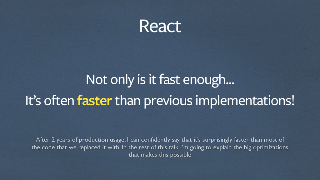 React Not only is it fast enough... It's often ...