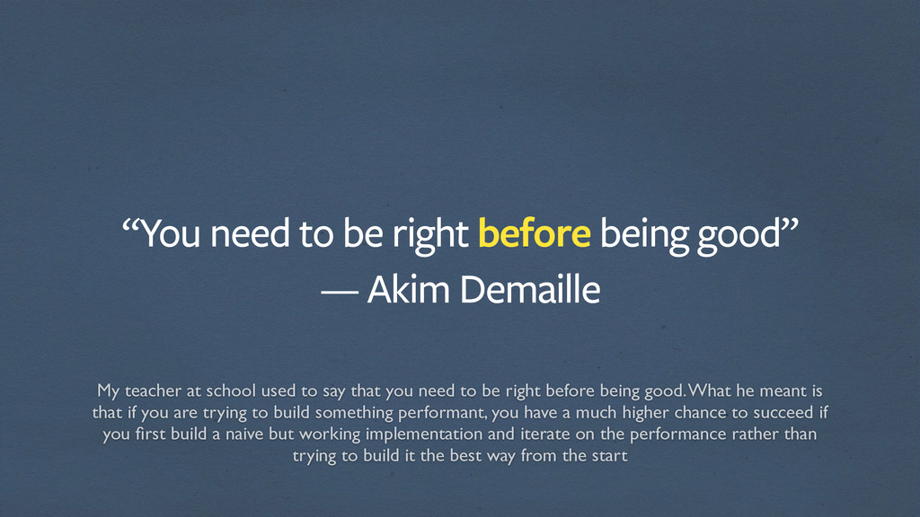 """You need to be right before being good""