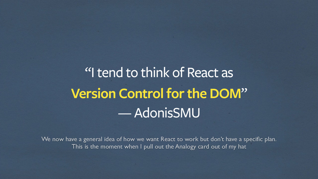 """""""I tend to think of React as Version Control f..."""