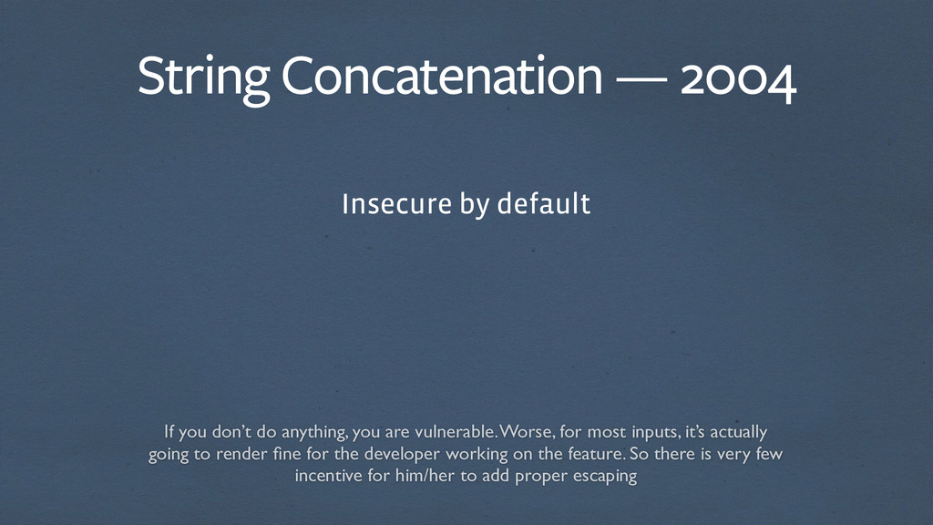 String Concatenation — 2004 Insecure by default...
